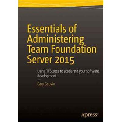 Essentials of Administering Team Foundation Server 2015 (Häftad, 2015)