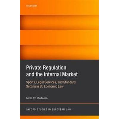 Private Regulation and the Internal Market (Inbunden, 2016)