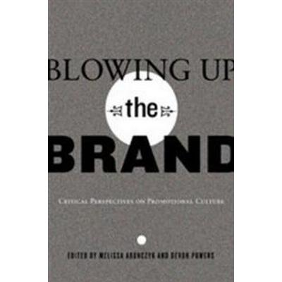 Blowing Up the Brand (Pocket, 2010)