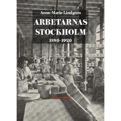 Arbetarnas Stockholm: 1880–1920 (Häftad, 2014)