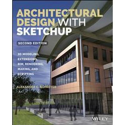 Architectural Design with Sketchup: 3D Modeling, Extensions, Bim, Rendering, Making, and Scripting (Häftad, 2015)