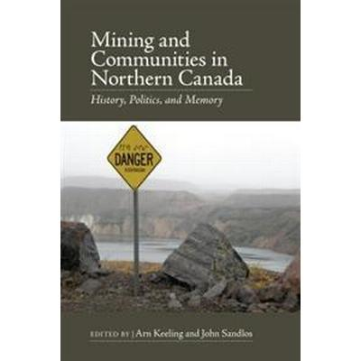 Mining and Communities in Northern Canada (Pocket, 2015)