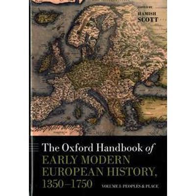 The Oxford Handbook of Early Modern European History, 1350-1750 (Inbunden, 2015)