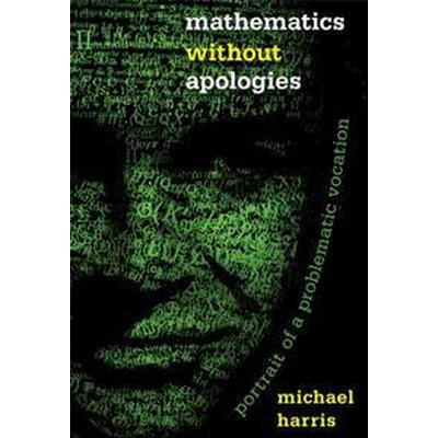 Mathematics Without Apologies (Inbunden, 2015)