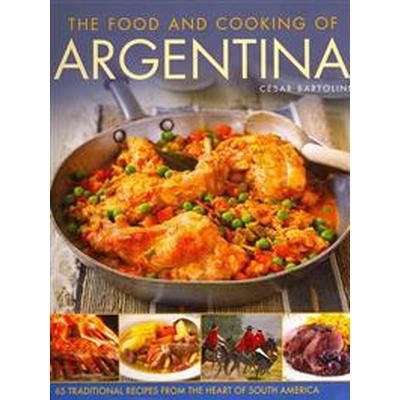 The Food and Cooking of Argentina: 65 Traditional Recipes from the Heart of South America (Inbunden, 2014)