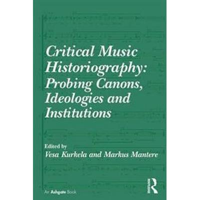Critical Music Historiography (Inbunden, 2015)