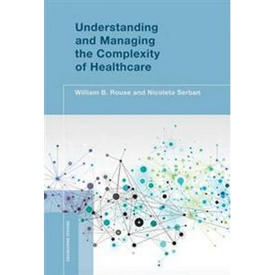 Understanding and Managing the Complexity of Healthcare (Inbunden, 2014)