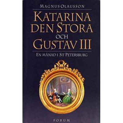 Katarina den stora och Gustav III: en månad i S:t Petersburg (E-bok, 2013)