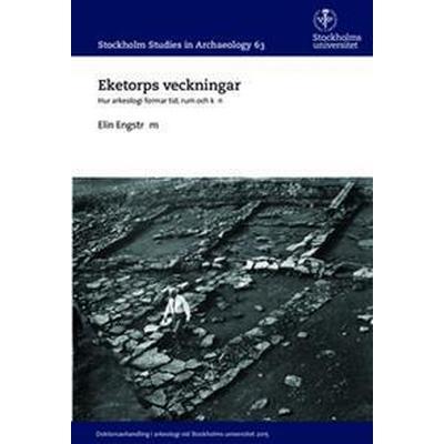 Eketorps veckningar: Hur arkeologi formar tid, rum och kön (Häftad, 2015)