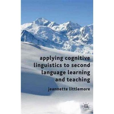 Applying Cognitive Linguistics to Second Language Learning and Teaching (Pocket, 2011)