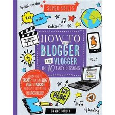 Super Skills: How to be a Blogger & Vlogger in 10 Easy Lessons (Inbunden, 2016)