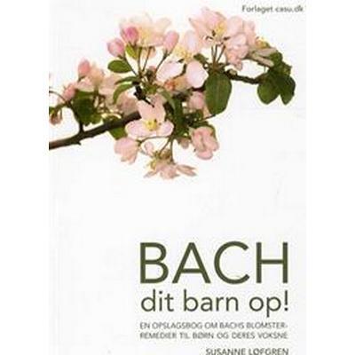 Bach dit barn op! (Häftad, 2014)