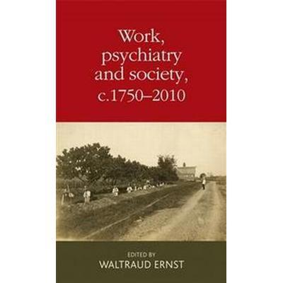 Work, Psychiatry and Society, C. 1750-2015 (Inbunden, 2016)