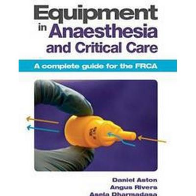 Equipment in Anaesthesia and Critical Care (Pocket, 2013)