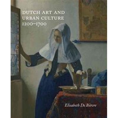Dutch Art and Urban Cultures 1200-1700 (Inbunden, 2015)