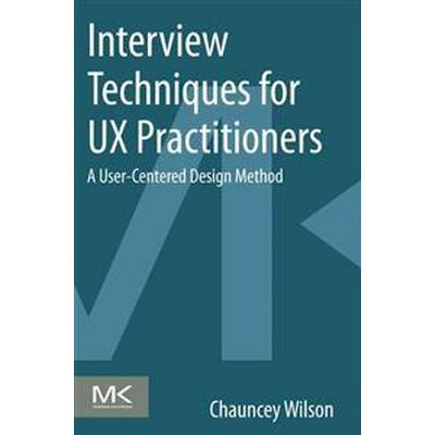 Interview Techniques for UX Practitioners (Pocket, 2013)