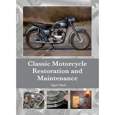 Classic Motorcycle Restoration and Maintenance (Inbunden, 2015)