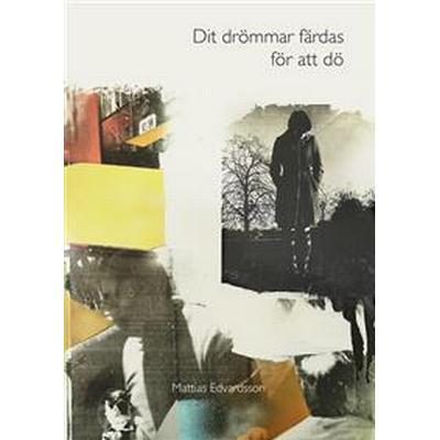 Dit drömmar färdas för att dö (E-bok, 2013)
