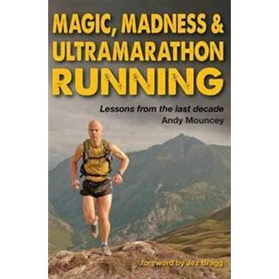 Magic, Madness & Ultramarathon Running (Häftad, 2012)