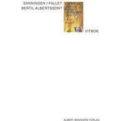 Sanningen i fallet Bertil Albertsson?: Vitbok (E-bok, 2015)