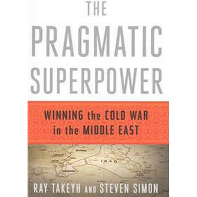The Pragmatic Superpower: Winning the Cold War in the Middle East (Inbunden, 2016)