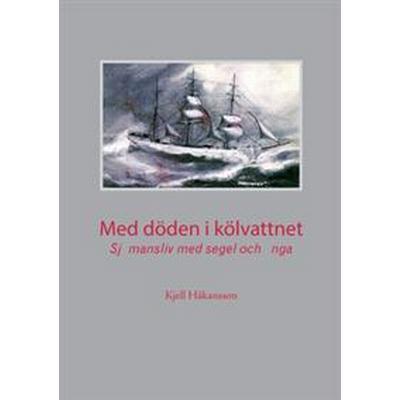 Med döden i kölvattnet: Sjömansliv med segel och ånga (Häftad, 2015)