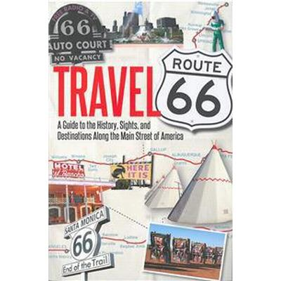 Travel Route 66: A Guide to the History, Sights, and Destinations Along the Main Street of America (Häftad, 2014)