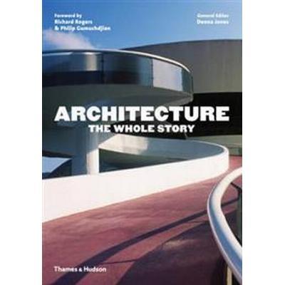 Architecture: the Whole Story (Häftad, 2014)