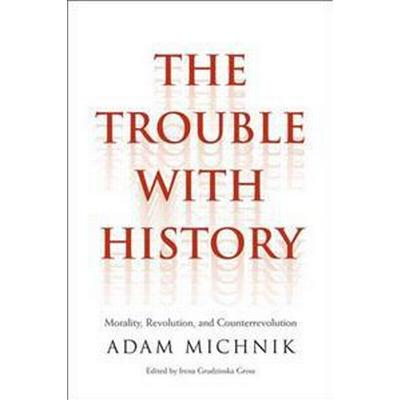 The Trouble With History (Inbunden, 2014)
