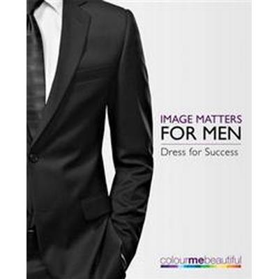 Colour Me Beautiful Image Matters for Men (Häftad, 2014)