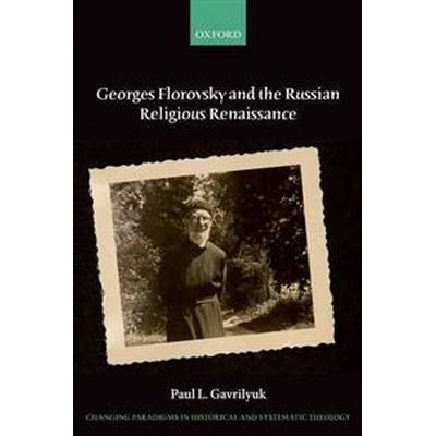 Georges Florovsky and the Russian Religious Renaissance (Pocket, 2015)