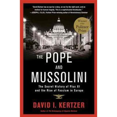 The Pope and Mussolini: The Secret History of Pius XI and the Rise of Fascism in Europe (Häftad, 2015)