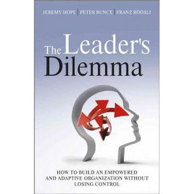 The Leader's Dilemma: How to Build an Empowered and Adaptive Organization Without Losing Control (Inbunden, 2011)