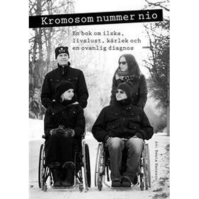 Kromosom nummer nio: en bok om ilska, livslust, kärlek och en ovanlig diagnos (Häftad, 2013)