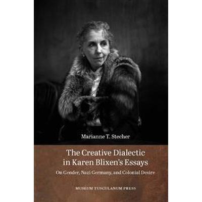 Creative Dialectic in Karen Blixens Essays (Inbunden, 2013)