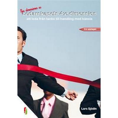 Ledarskapets 4:e dimension: att leda från tanke till handling med känsla (Häftad, 2010)