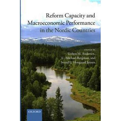 Reform Capacity and Macroeconomic Performance in the Nordic Countries (Inbunden, 2015)