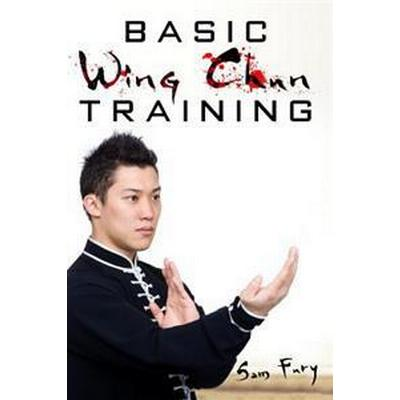 Basic Wing Chun Training: Wing Chun Kung Fu Training for Street Fighting and Self Defense (Häftad, 2015)