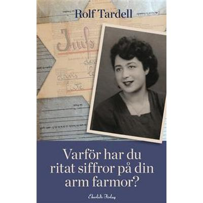 Varför har du ritat siffror på din arm farmor? (E-bok, 2015)