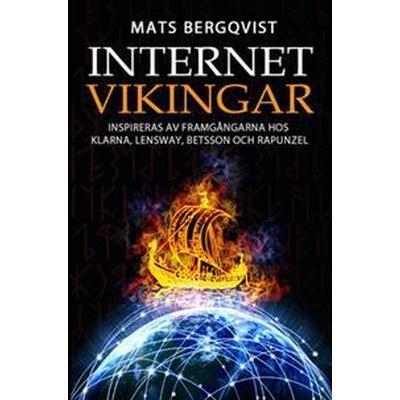 Internetvikingar: inspireras av framgångarna hos Klarna, Lensway, Betsson och Rapunzel (Häftad, 2016)