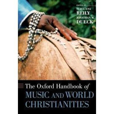 The Oxford Handbook of Music and World Christianities (Inbunden, 2016)