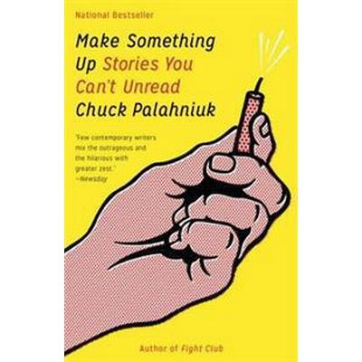 Make Something Up: Stories You Can't Unread (Häftad, 2016)