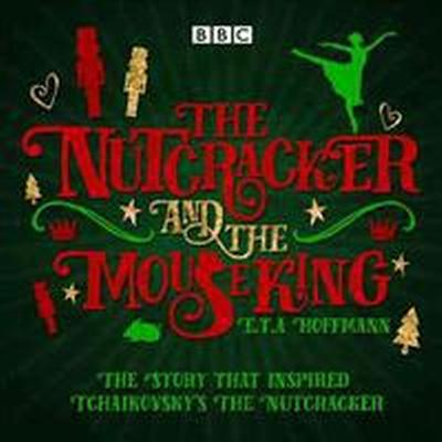 The Nutcracker and the Mouse King: A BBC Radio 4 Full-Cast Dramatisation (Ljudbok CD, 2015)