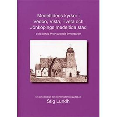 Medeltidens kyrkor i Vedbo, Vista, Tveta och Jönköpings medeltida stad och deras kvarvarande inventarier: en arkeologisk och konsthistorisk guidebok (Danskt band, 2015)