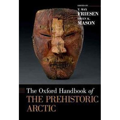 The Oxford Handbook of the Prehistoric Arctic (Inbunden, 2016)