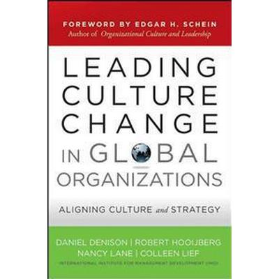 Leading Culture Change in Global Organizations: Aligning Culture and Strategy (Inbunden, 2012)