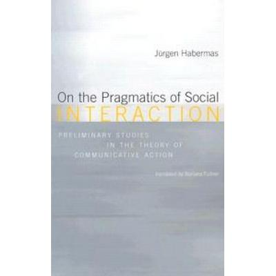 On the Pragmatics of Social Interaction: Preliminary Studies in the Theory of Communicative Action (Häftad, 2002)