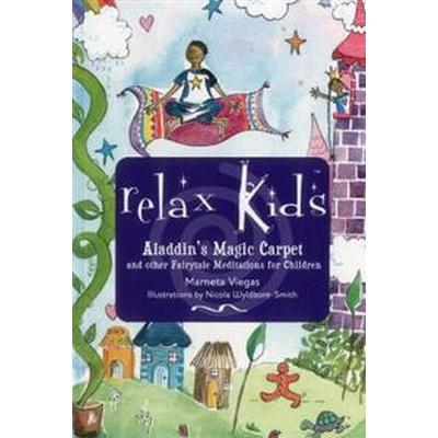 Relax Kids - Aladdin's Magic Carpet: Let Snow White, the Wizard of Oz and Other Fairytale Characters Show You and Your Child How to Meditate and Relax (Häftad, 2015)