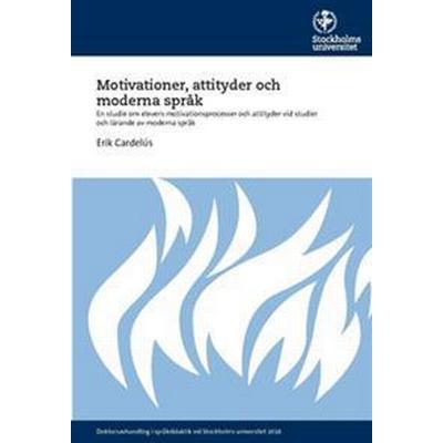 Motivationer, attityder och moderna språk: En studie om elevers motivationsprocesser och attityder vid studier och lärande av moderna språk (Häftad, 2016)