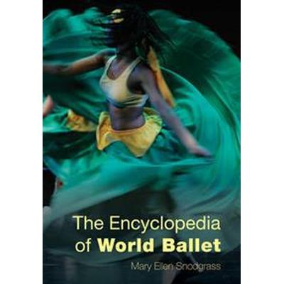 The Encyclopedia of World Ballet (Inbunden, 2015)